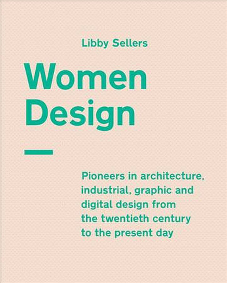 Women Design: Pioneers in architecture, industrial, graphic and digital design from the twentieth century to the present day / Fot. Materiały prasowe